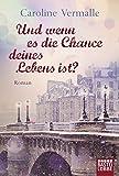 Und wenn es die Chance deines Lebens ist?: Roman (Allgemeine Reihe. Bastei Lübbe Taschenbücher)