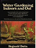 Water Gardening Indoors and Out, Reginald Dutta, 0517530066