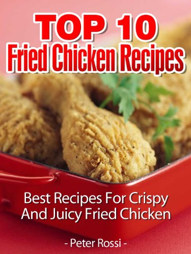 Top 10 Fried Chicken Recipes Best Recipes For Crispy And Juicy