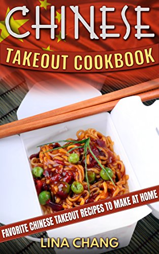 Chinese Takeout Cookbook: Favorite Chinese Takeout Recipes to Make at Home (Takeout Cookbooks Book 1) by Lina Chang