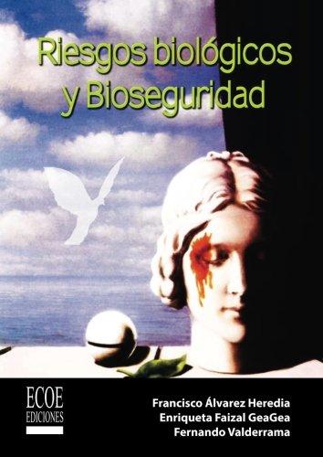 Riesgos biologicos y bioseguridad (Spanish Edition) [Francisco Alvarez Heredia - Enriqueta Faizal GeaGea - Fernando Valderrama] (Tapa Blanda)