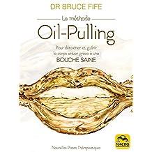 La méthode Oil-pulling: Pour détoxiner et guérir le corps entier grâce à une bouche saine (Nouvelles Pistes Thérapeutiques) (French Edition)