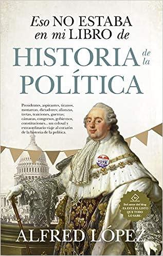 Eso No Estaba En Mi Libro De Historia De La Política: Amazon.es: López, Alfred: Libros