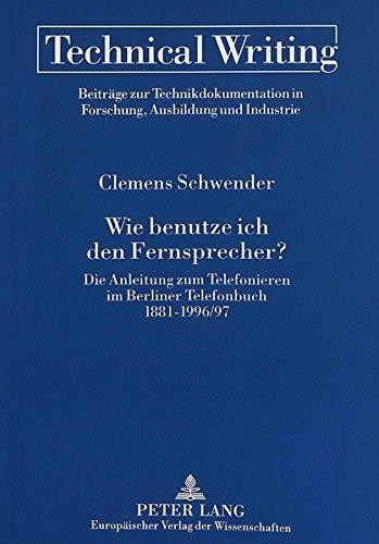 Wie benutze ich den Fernsprecher?: Die Anleitung zum Telefonieren im Berliner Telefonbuch 1881-1996/97 (Technical Writing) (German Edition) by Peter Lang GmbH, Internationaler Verlag der Wissenschaften