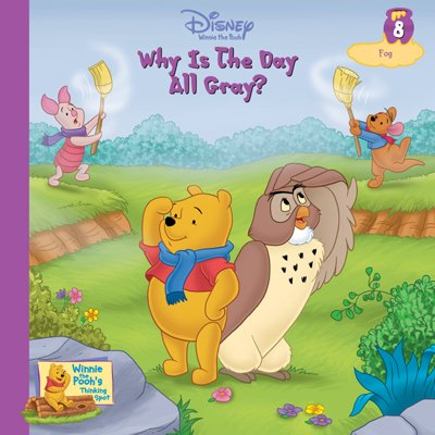 Read Online Why Is the Day All Gray? Vol. 8 Fog (Winnie the Pooh's Thinking Spot Series, Volume 8) by Cary Okmin (2005) Hardcover pdf epub
