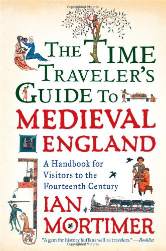 The Time Traveler's Guide to Medieval England: A Handbook for Visitors to the Fourteenth Century cover