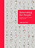 Innovating for People : Handbook of Human-Centered Design Methods, , 0985750901