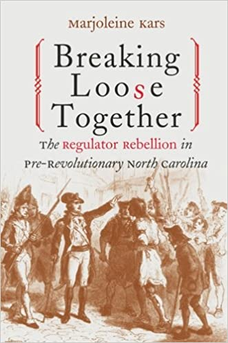 Breaking loose together the regulator rebellion in pre breaking loose together the regulator rebellion in pre revolutionary north carolina marjoleine kars 9780807849996 amazon books fandeluxe Image collections