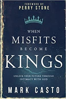 Book When Misfits Become Kings: Unlock Your Future Through Intimacy With God by Mark Casto (2015-05-05)