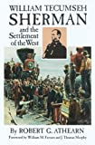 William Tecumseh Sherman and the Settlement of the West, Robert G. Athearn, 0806127694