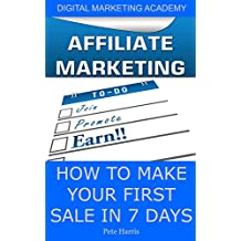 Affiliate Marketing: How To Make Your First Sale In 7 Days (Digital Marketing Academy Book 2)