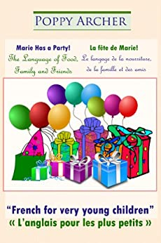 Marie Has a Party! / La fête de Marie! (French for Very Young Children / L'anglais pour les plus petits Book 1) (English Edition) por [Archer, Poppy]
