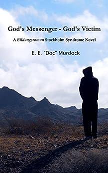 "God's Messenger – God's Victim: A Bildungsroman Stockholm Syndrome Novel by [Murdock, E.E. ""Doc""]"