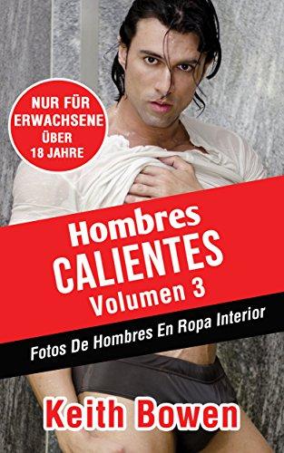 Hombres Calientes Volumen 3: Fotos De Hombres En Ropa Interior by [Bowen, Keith