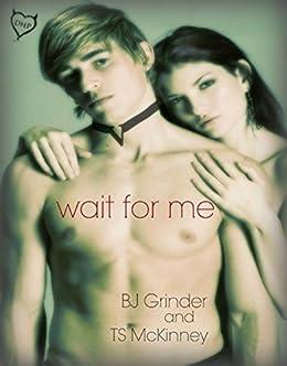 Wait For Me by [Grinder, B.J., McKinney, T.S.]