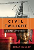 img - for Civil Twilight: A Darcy Lott Mystery (Darcy Lott Mysteries) book / textbook / text book