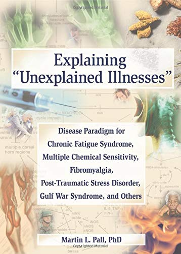 Pdf Medical Books Explaining 'Unexplained Illnesses': Disease Paradigm for Chronic Fatigue Syndrome, Multiple Chemical Sensitivity, Fibromyalgia, Post-Traumatic Stress Disorder, and Gulf War Syndrome