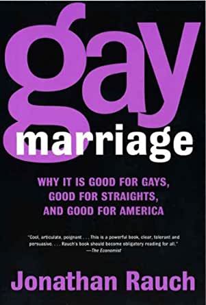 gay marriage how jonathan rauch offers A counterargument explaining the case for same-sex marriage is made by jonathan rauch, a senior writer at the national journal featuring: rick santorum , senior fellow, ethics and public policy center former us senator.