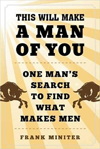 This will make a man of you one mans search for hemingway and this will make a man of you one mans search for hemingway and manhood in a changing world frank miniter 9781510711921 amazon books fandeluxe Gallery