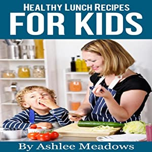 Healthy Lunch Recipes For Kids Audiobook