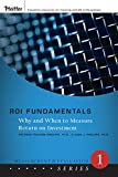 ROI Fundamentals: Why and When to Measure Returnon Investment