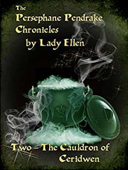The Persephane Pendrake Chronicles-Two-The Cauldron of Ceridwen by [Ellen, Lady]