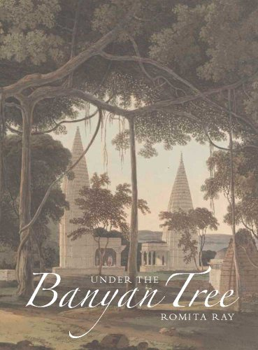 Under the Banyan Tree: Relocating the Picturesque in British India (The Paul Mellon Centre for Studies in British Art)