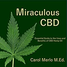 Miraculous CBD: The Essential Guide Audiobook by Carol Merlo M.Ed. Narrated by Carol Merlo