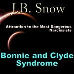Bonnie and Clyde Syndrome: Attraction to the Most Dangerous Narcissists: Transcend Mediocrity, Book 124 | J.B. Snow