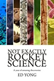 Not Exactly Rocket Science, Ed Yong, 1409242285