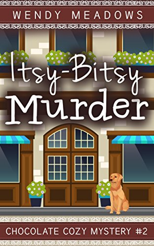 Itsy-Bitsy Murder (Chocolate Cozy Mystery Book 2) by [Meadows, Wendy]