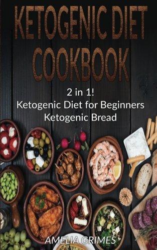 Ketogenic Diet Cookbook: 2 Manuscripts: Ketogenic Diet for Beginners & Ketogenic Bread