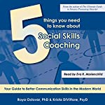 5 Things You Need to Know About Social Skills Coaching: An Easy Guide to Better Social Relations | Kritsa DiVittore PsD,Roya Ostovar PhD