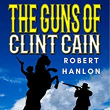 The Guns of Clint Cain: The Texan Gunfighter Western Series, Book 2 Audiobook by Robert Hanlon Narrated by Lawrence D Palmer