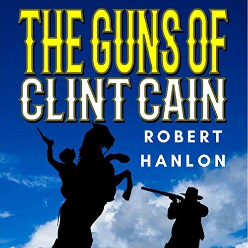 The Guns of Clint Cain: The Texan Gunfighter Western Series, Book 2