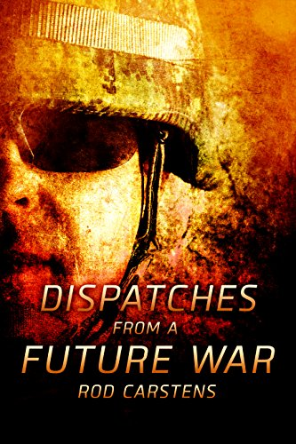 Dispatches from a Future War by [Carstens, Rod]
