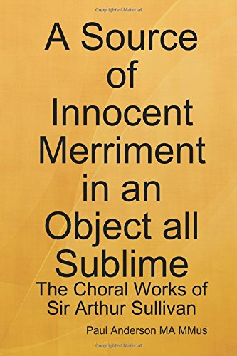 A Source of Innocent Merriment in an Object all Sublime: The Choral Works of Sir Arthur Sullivan pdf