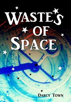 Wastes of Space (Wastes Series Book 1) by [Town, Darcy]