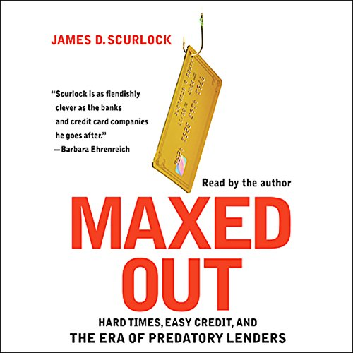 Maxed Out: Hard Times, Easy Credit, and the Era of Predatory Lenders by Simon & Schuster Audio