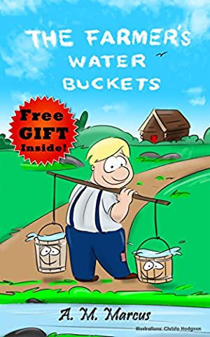 Children's Book: The Farmer's Water Buckets: (Children's Picture Book On Being Different and Building Confidence) (Self Esteem Books for Kids (Childrens Books Confidence)