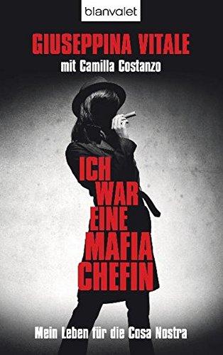 Ich war eine Mafia-Chefin: Mein Leben für die Cosa Nostra -