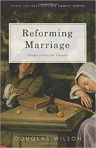 20b297aaa Reforming Marriage: Gospel Living for Couples: Douglas Wilson ...