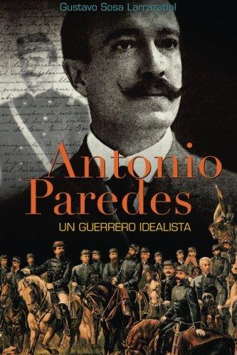 Antonio Paredes: Un Guerrero Idealista (Spanish Edition)