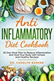 Anti Inflammatory Diet Cookbook: 30 Day Meal Plan to Reduce Inflammation and Heal Your Body with Simple and Healthy Recipes