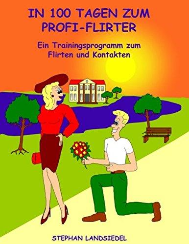 In 100 Tagen zum Profi-Flirter: Ein Trainingsprogramm zum Flirten und Kontakten Taschenbuch – 2. Februar 2007 Stephan Landsiedel Books on Demand 383346965X Partnerschaft