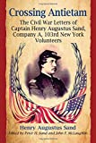 Crossing Antietam: The Civil War Letters of Captain Henry Augustus Sand, Company A, 103rd New York Volunteers
