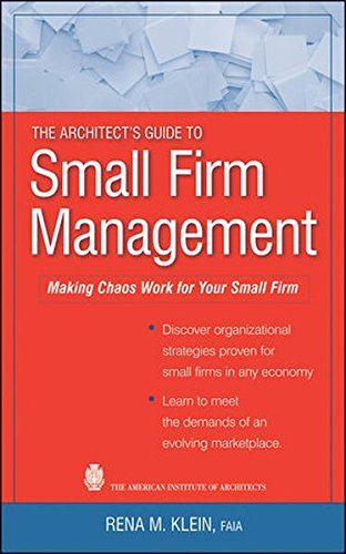 The Architect's Guide to Small Firm Management: Making Chaos Work for Your Small Firm