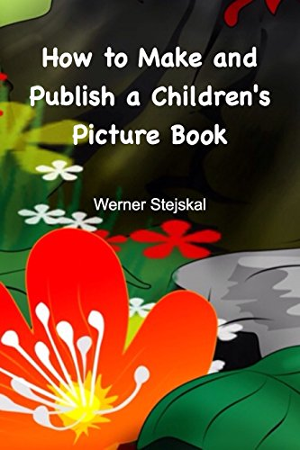 How to Make and Publish a Children's Picture Book: How I created and promoted my picture book series by [Stejskal, Werner]