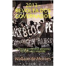 2013 - REVOLTA DOS GOVERNADOS: ou para quem esteve presente, REVOLTA DO VINAGRE (Plutocracias na América Latina Livro 3) (Portuguese Edition)