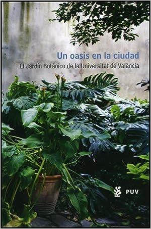 Un oasis en la ciudad: El Jardín Botánico de la Universitat de València: Amazon.es: Vera Forment, Francesc, Aguilella, Antoni: Libros